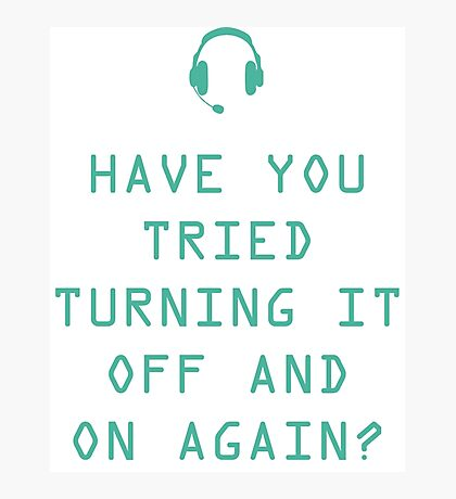 Tried turning it on and off? Technology Humor Photographic Print