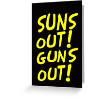SUNS OUT! GUNS OUT! Greeting Card