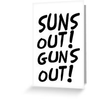 SUNS OUT!GUNS OUT! Greeting Card
