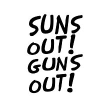 SUNS OUT!GUNS OUT! Photographic Print
