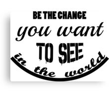 Inspirational and Motivational Saying Be The Change  Canvas Print