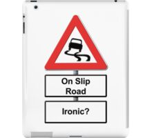 Slippy on the slip road - Ironic or Not? iPad Case/Skin