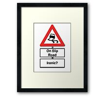 Slippy on the slip road - Ironic or Not? Framed Print