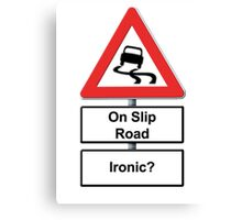 Slippy on the slip road - Ironic or Not? Canvas Print