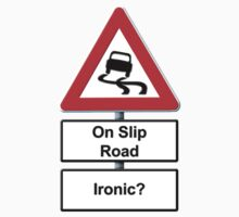 Slippy on the slip road - Ironic or Not? by electricfly