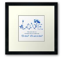 To love or not to love? Framed Print