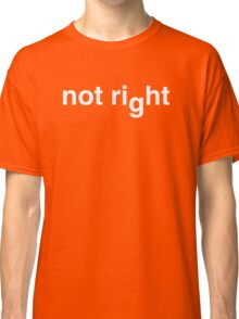 not right Classic T-Shirt