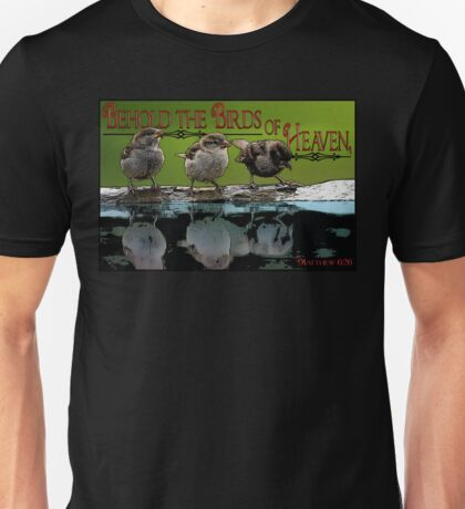 Behold the Birds of Heaven Unisex T-Shirt
