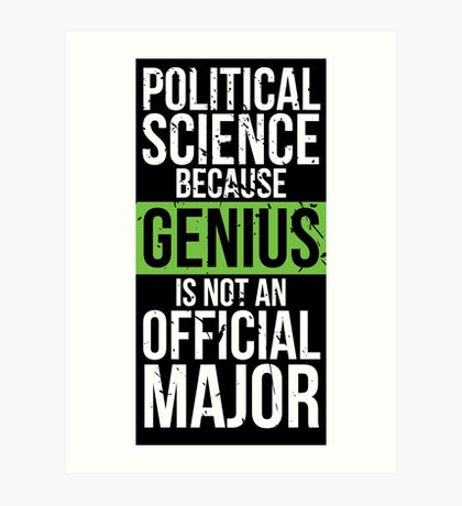 Political Science - Genius is Not an Official Major Art Print