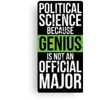Political Science - Genius is Not an Official Major Canvas Print