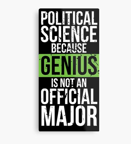 Political Science - Genius is Not an Official Major Metal Print