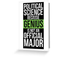 Political Science - Genius is Not an Official Major Greeting Card