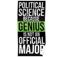 Political Science - Genius is Not an Official Major Poster