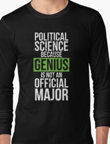 Political Science - Genius is Not an Official Major Long Sleeve T-Shirt