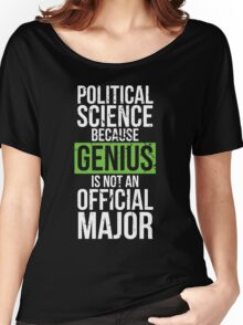 Political Science - Genius is Not an Official Major Women's Relaxed Fit T-Shirt