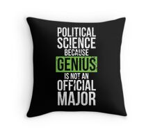 Political Science - Genius is Not an Official Major Throw Pillow