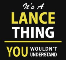It's A LANCE thing, you wouldn't understand !! T-Shirt