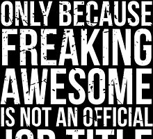 Bartender - Only Because Freaking Awesome is Not a Job Title by mintytees