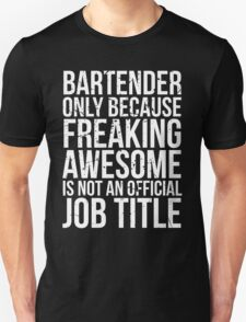 Bartender - Only Because Freaking Awesome is Not a Job Title T-Shirt