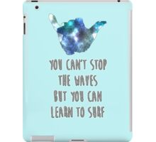 You Can't Stop The Waves But You Can Learn to Surf iPad Case/Skin