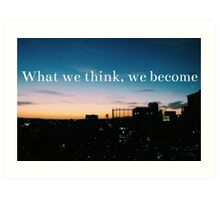 What we think, we become Art Print