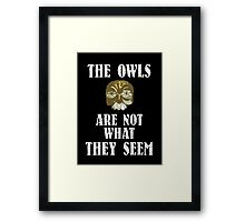 The Owls Are Not What They Seem Framed Print