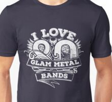 I love 80s Glam Metal Bands Unisex T-Shirt