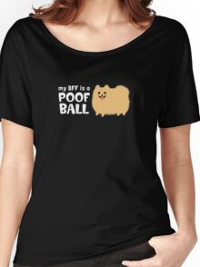 My BFF is a Poof Ball Pomeranian Women's Relaxed Fit T-Shirt
