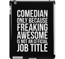 Comedian - Only Because Freaking Awesome is Not an Official Job Title iPad Case/Skin