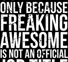 Comedian - Only Because Freaking Awesome is Not an Official Job Title by mintytees