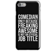 Comedian - Only Because Freaking Awesome is Not an Official Job Title iPhone Case/Skin