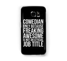 Comedian - Only Because Freaking Awesome is Not an Official Job Title Samsung Galaxy Case/Skin
