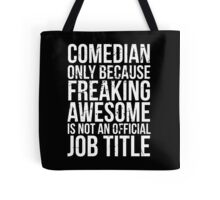 Comedian - Only Because Freaking Awesome is Not an Official Job Title Tote Bag