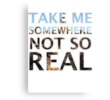 Take Me Somewhere Not So Real Canvas Print
