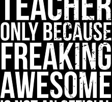 English Teacher, Only Because Freaking Awesome Is Not An Official Job Title by mintytees