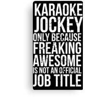 Karaoke Jockey - Freaking Awesome Canvas Print