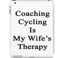 Coaching Cycling Is My Wife's Therapy  iPad Case/Skin
