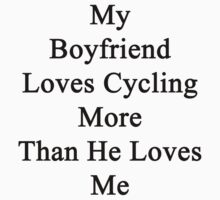 My Boyfriend Loves Cycling More Than He Loves Me  by supernova23