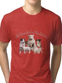 Bull Terrier Can't Have Just One Tri-blend T-Shirt