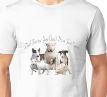 Bull Terrier Can't Have Just One Unisex T-Shirt