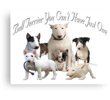 Bull Terrier Can't Have Just One Canvas Print