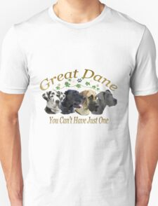 Great Dane Can't Have Just One Unisex T-Shirt