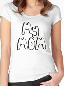 MY MOM! Women's Fitted Scoop T-Shirt
