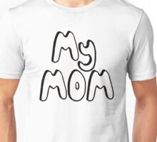 MY MOM! Unisex T-Shirt