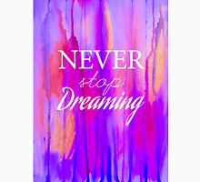 Never stop dreaming Unisex T-Shirt