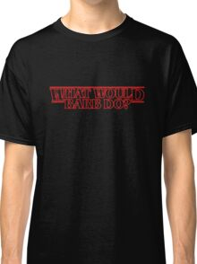 What Would Barb Do ? - Stranger Things Classic T-Shirt