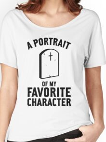 Portrait of my favorite charafcter Women's Relaxed Fit T-Shirt