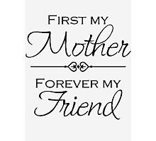 My Mother forever my friend Photographic Print
