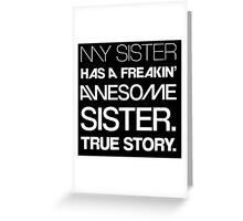 My sister has a freakin awesome sister true story Greeting Card