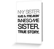 My sister has a freakin awesome sister true story Quote Greeting Card